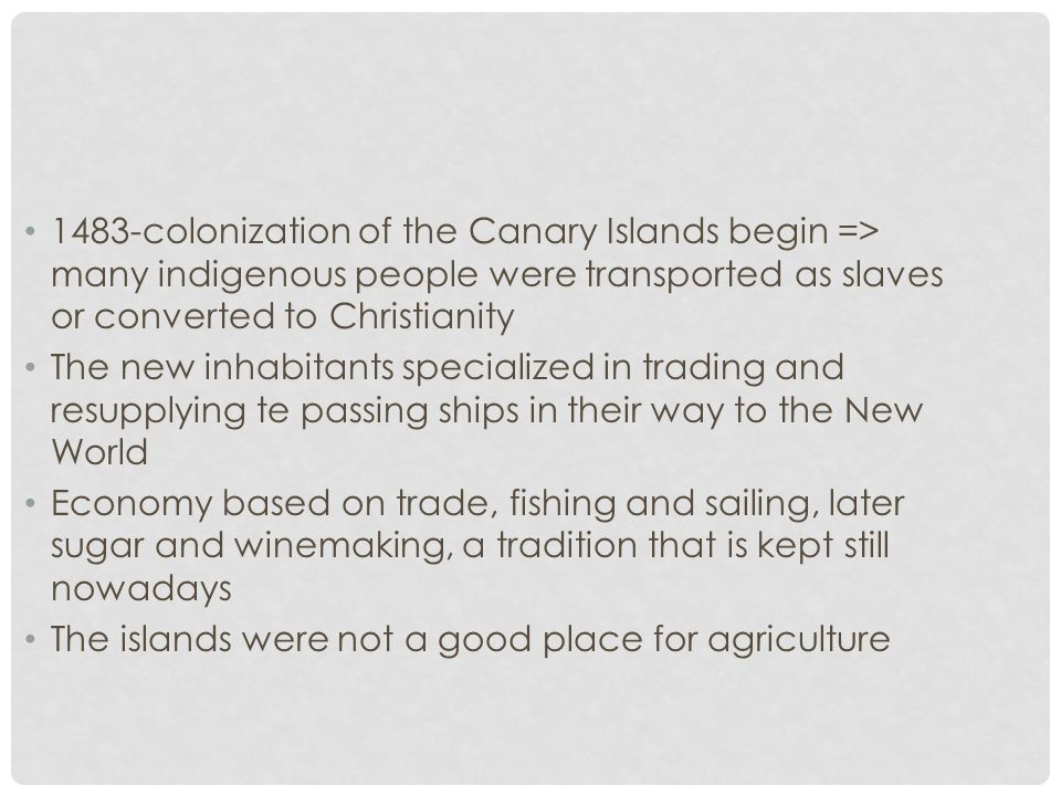 Due to the deportation of Canarians of slaves, the colonists turned to the importation of black slaves from Senegambia nearby Barbary Coast During the 16th and 17th C.