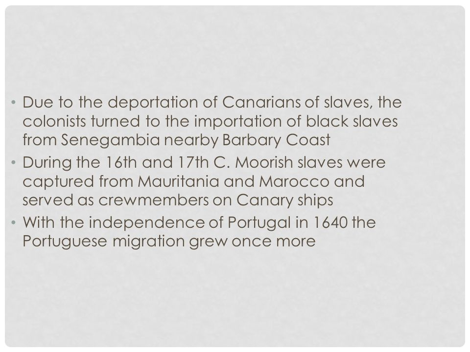 Due to the deportation of Canarians of slaves, the colonists turned to the importation of black slaves from Senegambia nearby Barbary Coast During the