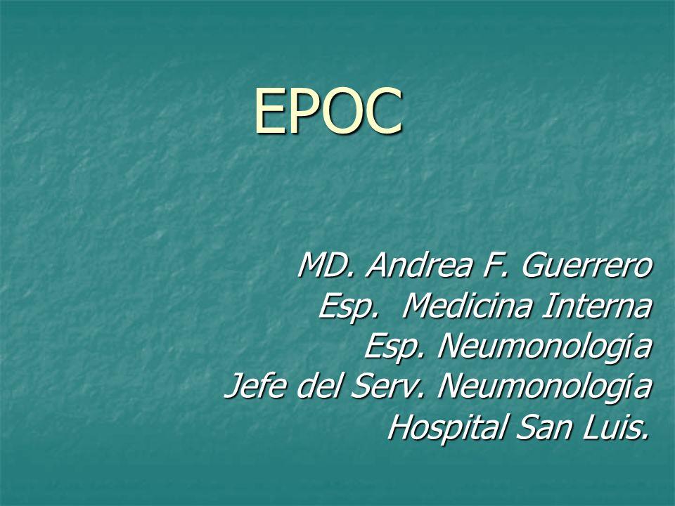 EPOC MD. Andrea F. Guerrero Esp. Medicina Interna Esp. Neumonolog í a Jefe del Serv. Neumonolog í a Hospital San Luis.