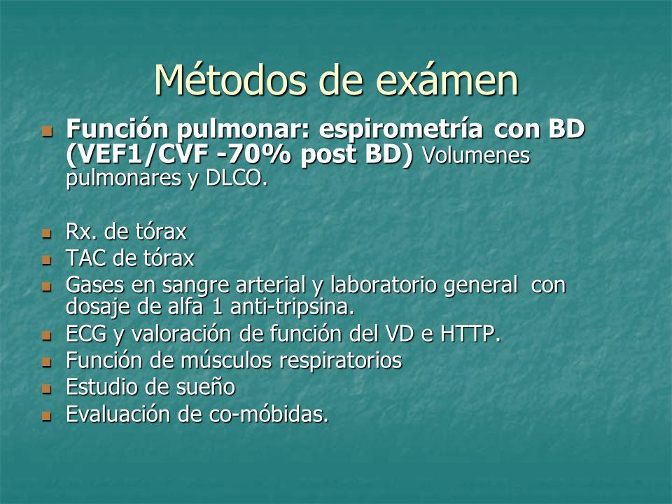 Métodos de exámen Función pulmonar: espirometría con BD (VEF1/CVF -70% post BD) Volumenes pulmonares y DLCO. Función pulmonar: espirometría con BD (VE