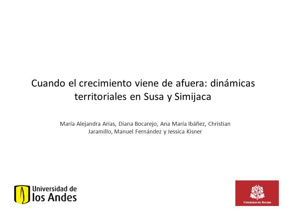 Cuando el crecimiento viene de afuera: dinámicas territoriales en Susa y Simijaca María Alejandra Arias, Diana Bocarejo, Ana María Ibáñez, Christian J