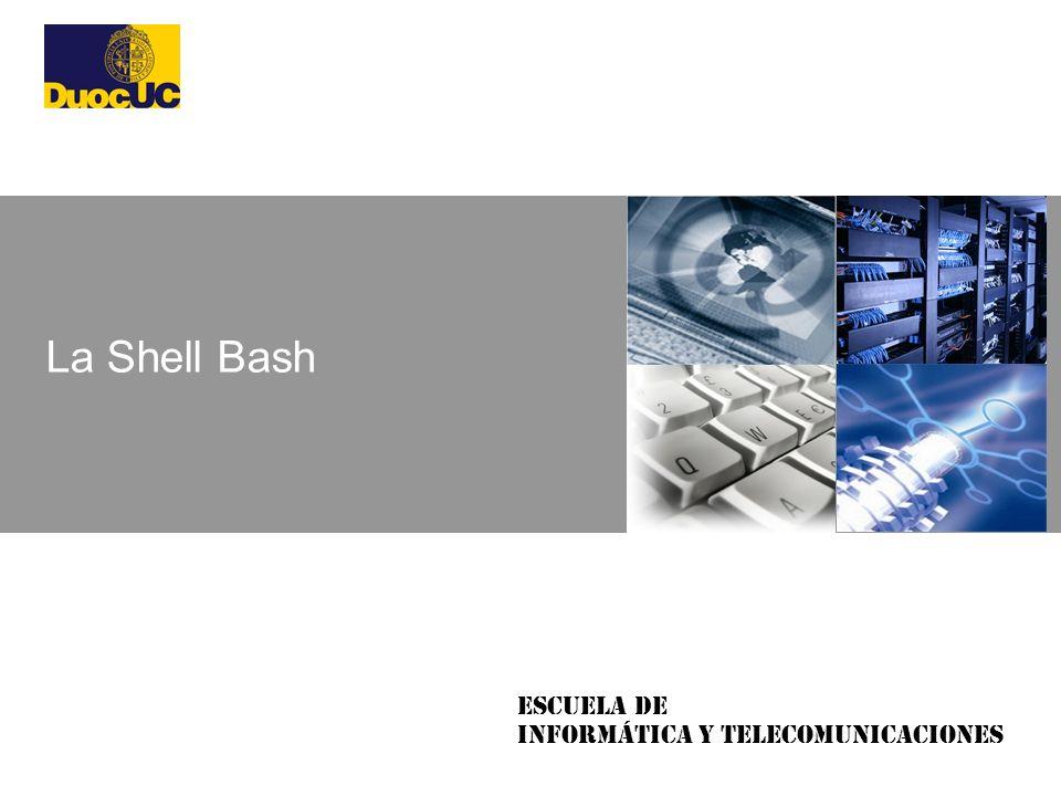 Escuela de Informática y Telecomunicaciones La Shell Bash