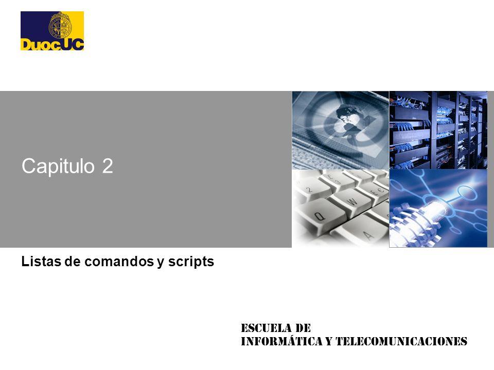 Escuela de Informática y Telecomunicaciones Capitulo 2 Listas de comandos y scripts