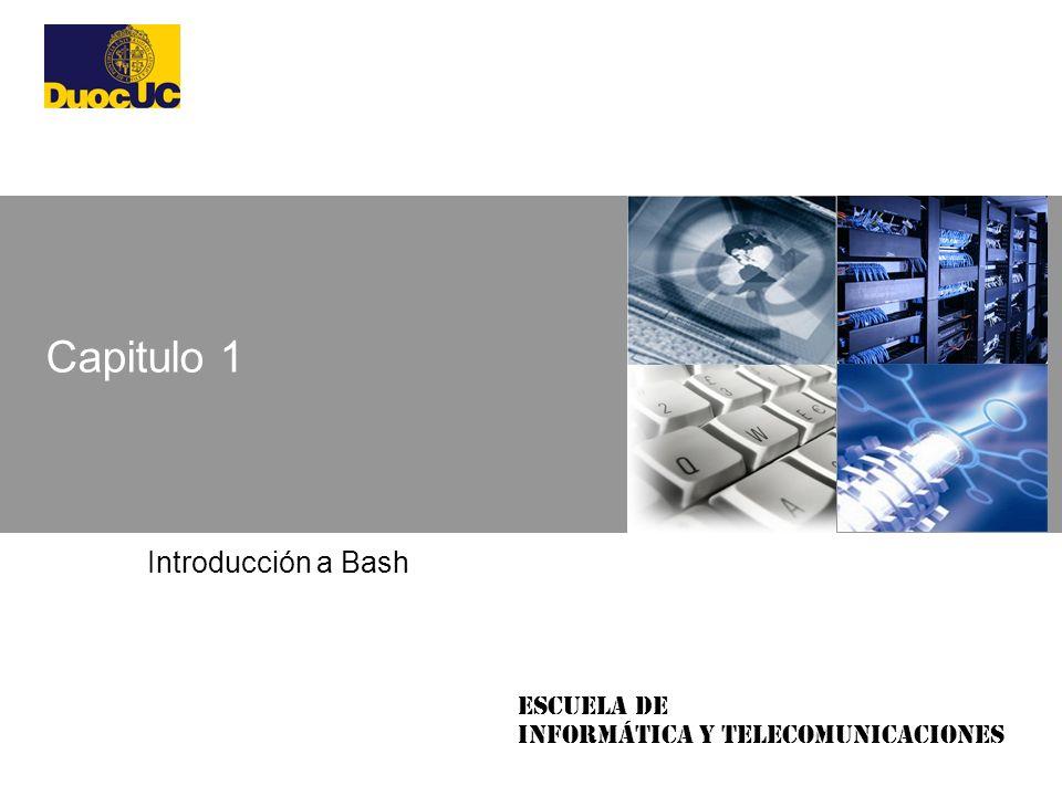 Escuela de Informática y Telecomunicaciones Capitulo 1 Introducción a Bash