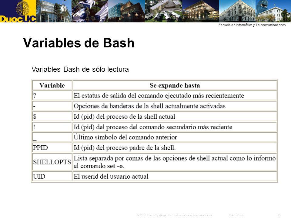 29© 2007 Cisco Systems, Inc. Todos los derechos reservados.Cisco Public Escuela de Informática y Telecomunicaciones Variables de Bash Variables Bash d