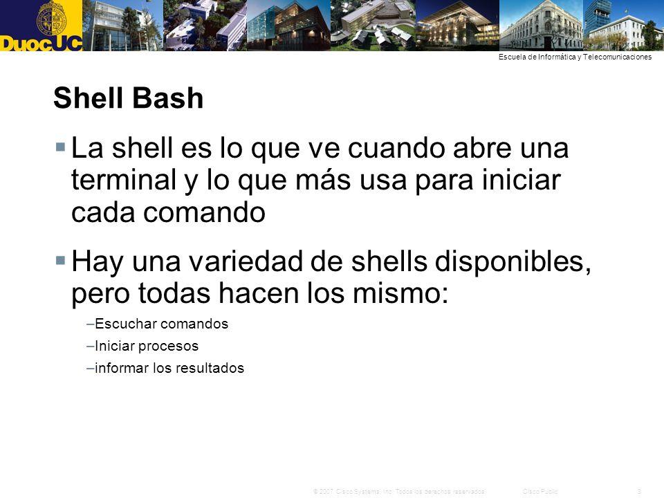 3© 2007 Cisco Systems, Inc. Todos los derechos reservados.Cisco Public Escuela de Informática y Telecomunicaciones Shell Bash La shell es lo que ve cu