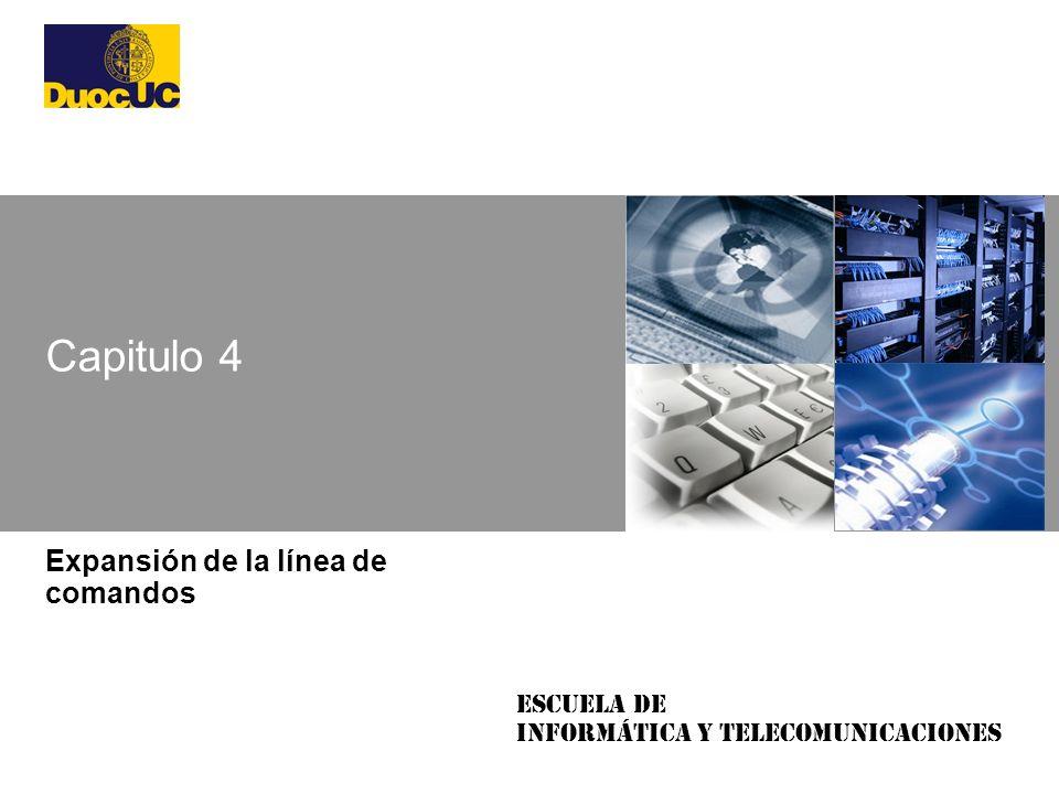 Escuela de Informática y Telecomunicaciones Capitulo 4 Expansión de la línea de comandos