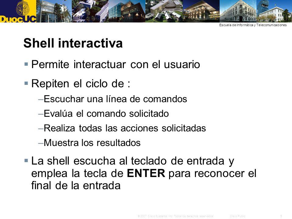 5© 2007 Cisco Systems, Inc. Todos los derechos reservados.Cisco Public Escuela de Informática y Telecomunicaciones Shell interactiva Permite interactu