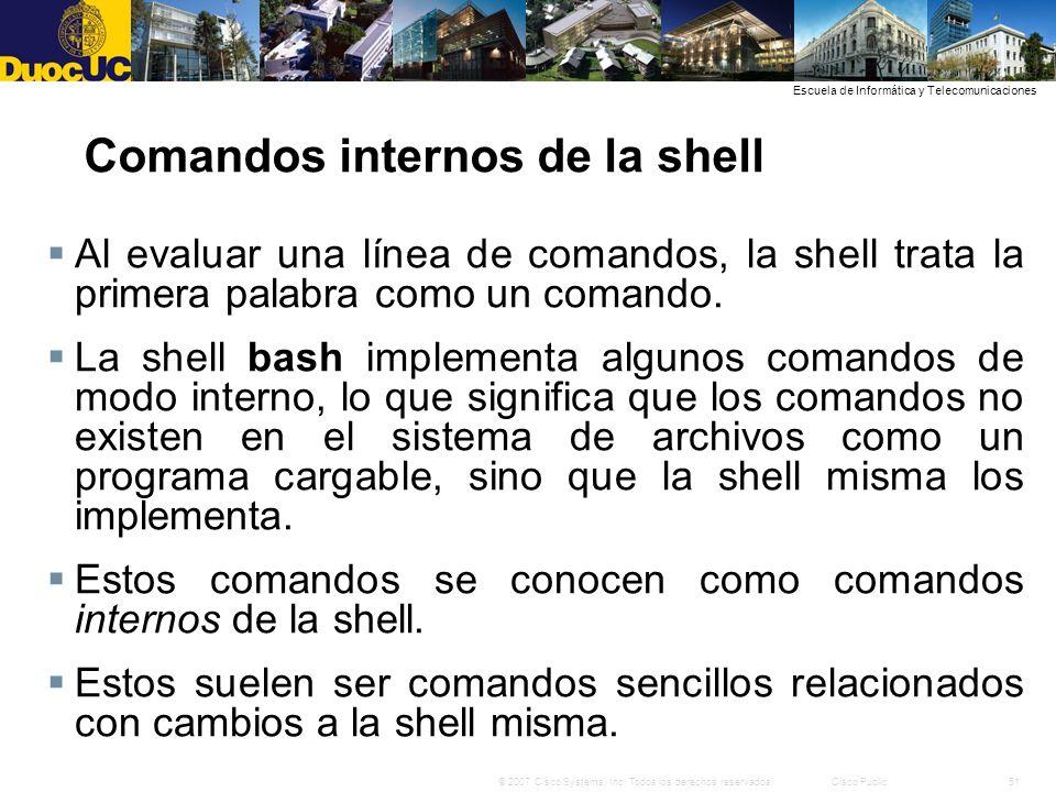51© 2007 Cisco Systems, Inc. Todos los derechos reservados.Cisco Public Escuela de Informática y Telecomunicaciones Comandos internos de la shell Al e