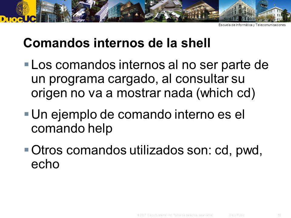 52© 2007 Cisco Systems, Inc. Todos los derechos reservados.Cisco Public Escuela de Informática y Telecomunicaciones Comandos internos de la shell Los