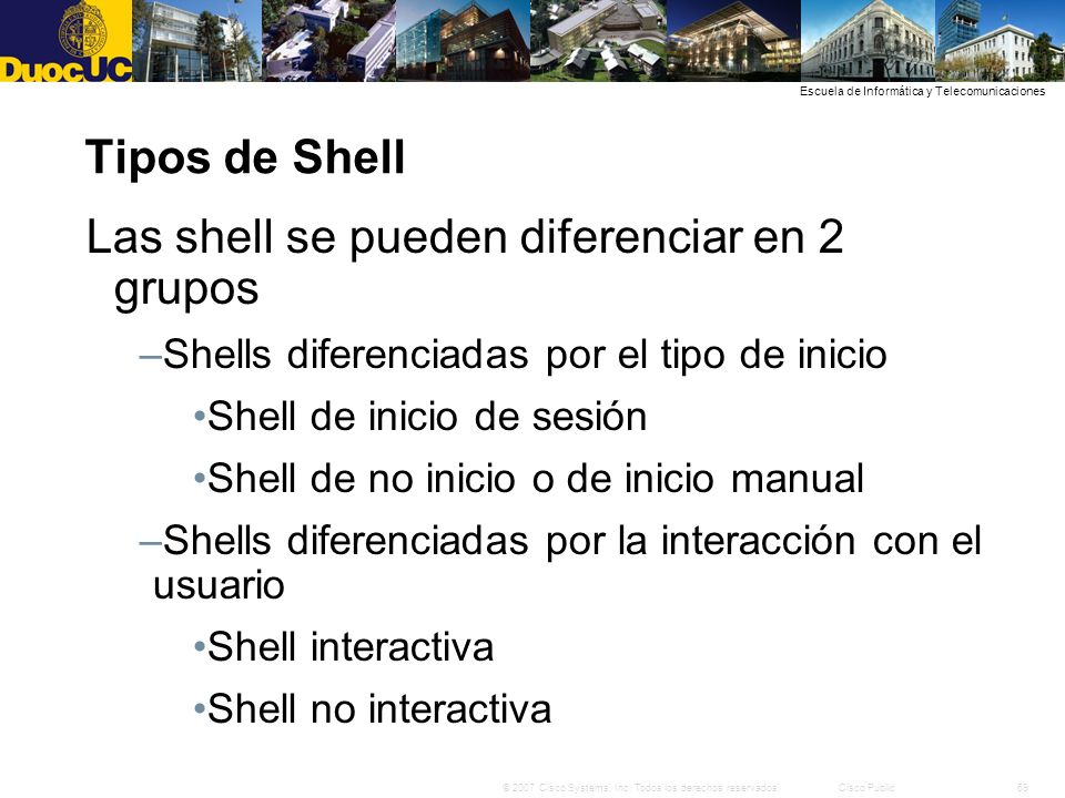 69© 2007 Cisco Systems, Inc. Todos los derechos reservados.Cisco Public Escuela de Informática y Telecomunicaciones Tipos de Shell Las shell se pueden