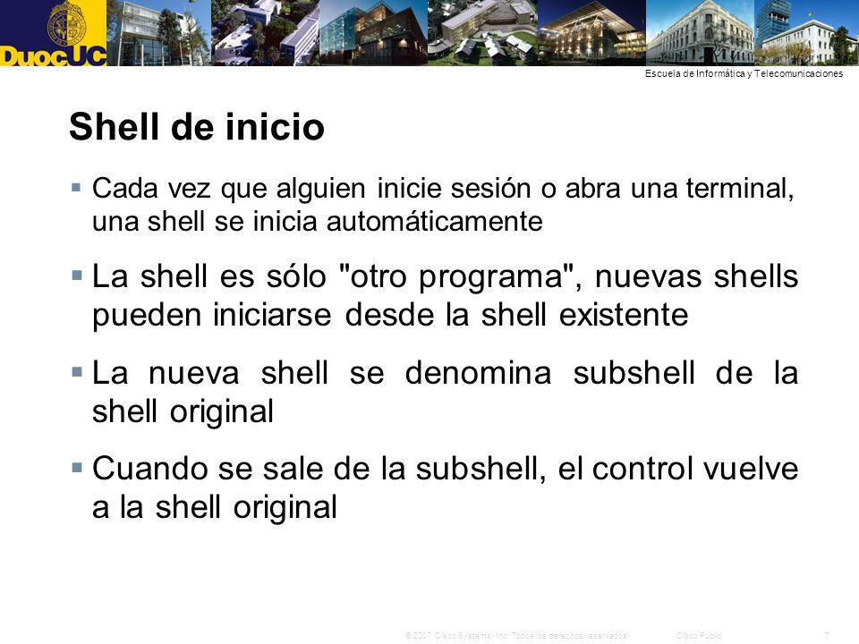 7© 2007 Cisco Systems, Inc. Todos los derechos reservados.Cisco Public Escuela de Informática y Telecomunicaciones Shell de inicio Cada vez que alguie