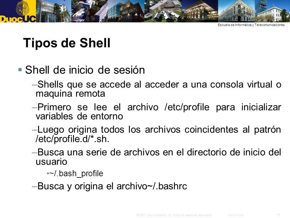 70© 2007 Cisco Systems, Inc. Todos los derechos reservados.Cisco Public Escuela de Informática y Telecomunicaciones Tipos de Shell Shell de inicio de