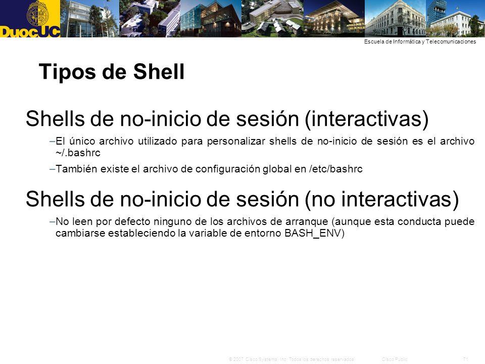 71© 2007 Cisco Systems, Inc. Todos los derechos reservados.Cisco Public Escuela de Informática y Telecomunicaciones Tipos de Shell Shells de no-inicio