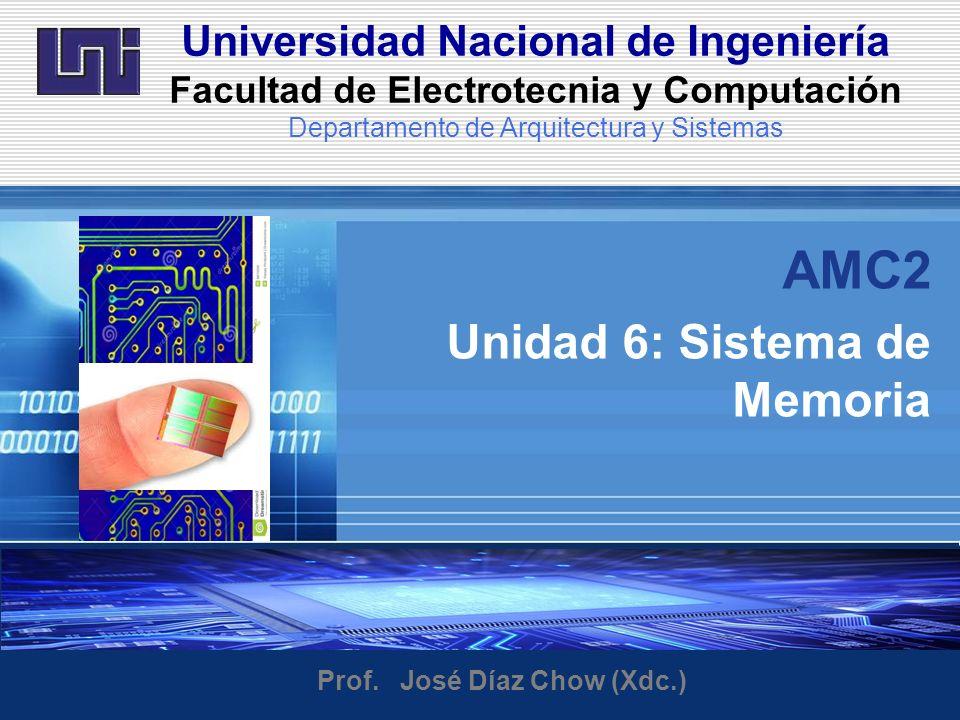 Universidad Nacional de Ingeniería Facultad de Electrotecnia y Computación Departamento de Arquitectura y Sistemas AMC2 Unidad 6: Sistema de Memoria Prof.