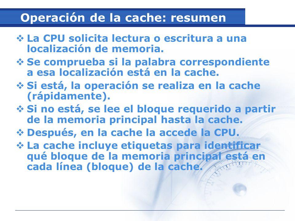 Operación de la cache: resumen La CPU solicita lectura o escritura a una localización de memoria.