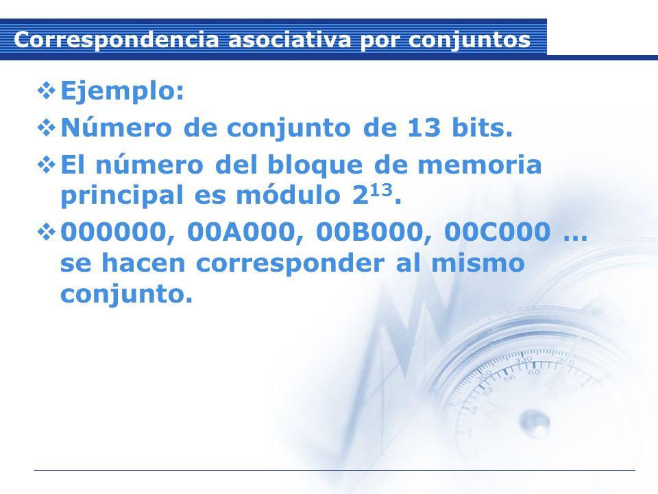 Correspondencia asociativa por conjuntos Ejemplo: Número de conjunto de 13 bits.