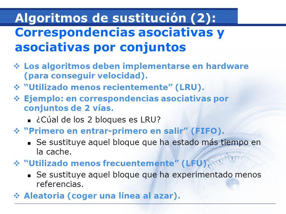 Algoritmos de sustitución (2): Correspondencias asociativas y asociativas por conjuntos Los algoritmos deben implementarse en hardware (para conseguir velocidad).