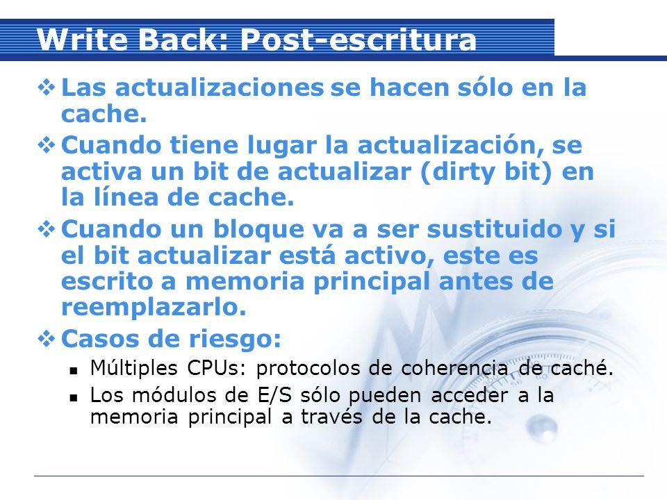 Write Back: Post-escritura Las actualizaciones se hacen sólo en la cache.