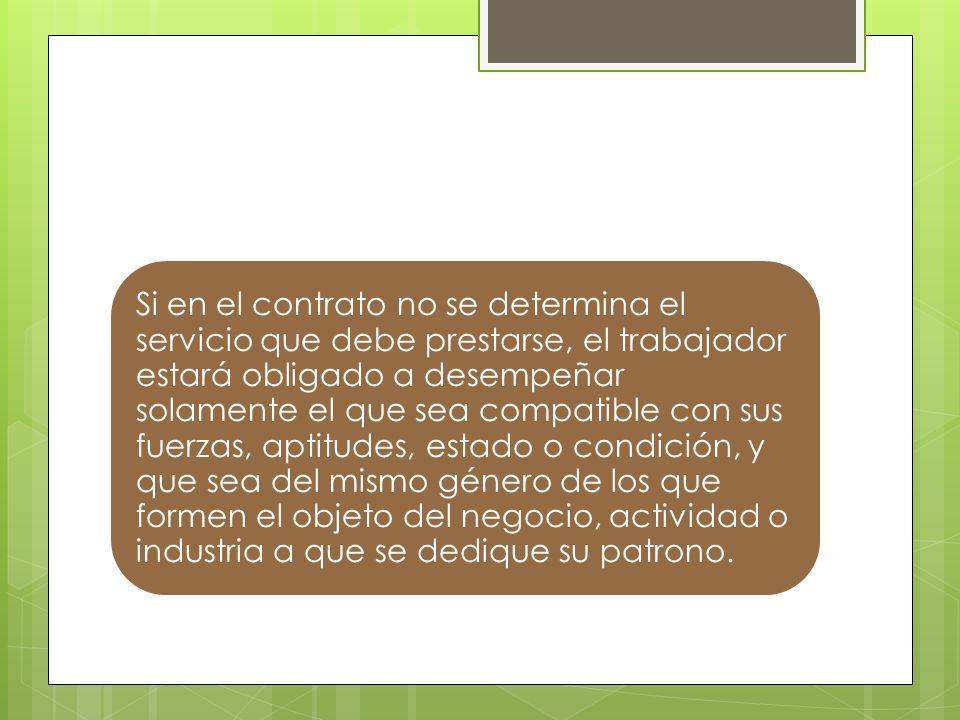Si en el contrato no se determina el servicio que debe prestarse, el trabajador estará obligado a desempeñar solamente el que sea compatible con sus f