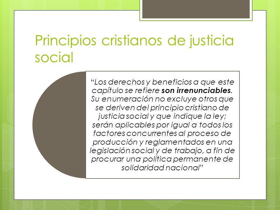 Principios cristianos de justicia social Los derechos y beneficios a que este capítulo se refiere son irrenunciables. Su enumeración no excluye otros
