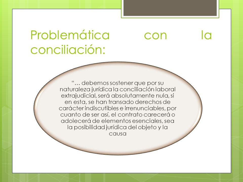 Problemática con la conciliación: … debemos sostener que por su naturaleza jurídica la conciliación laboral extrajudicial, será absolutamente nula, si