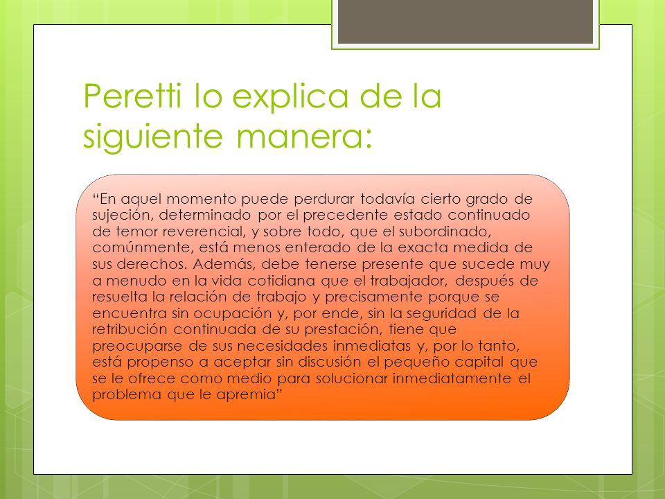 Peretti lo explica de la siguiente manera: En aquel momento puede perdurar todavía cierto grado de sujeción, determinado por el precedente estado cont