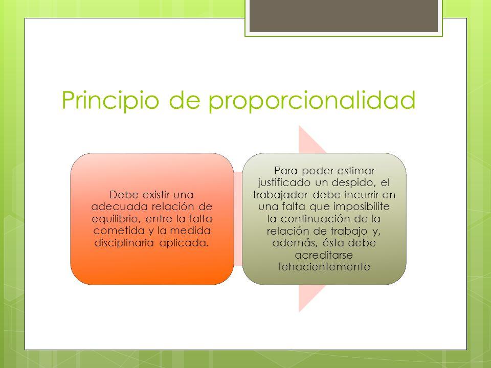 Principio de proporcionalidad Debe existir una adecuada relación de equilibrio, entre la falta cometida y la medida disciplinaria aplicada. Para poder