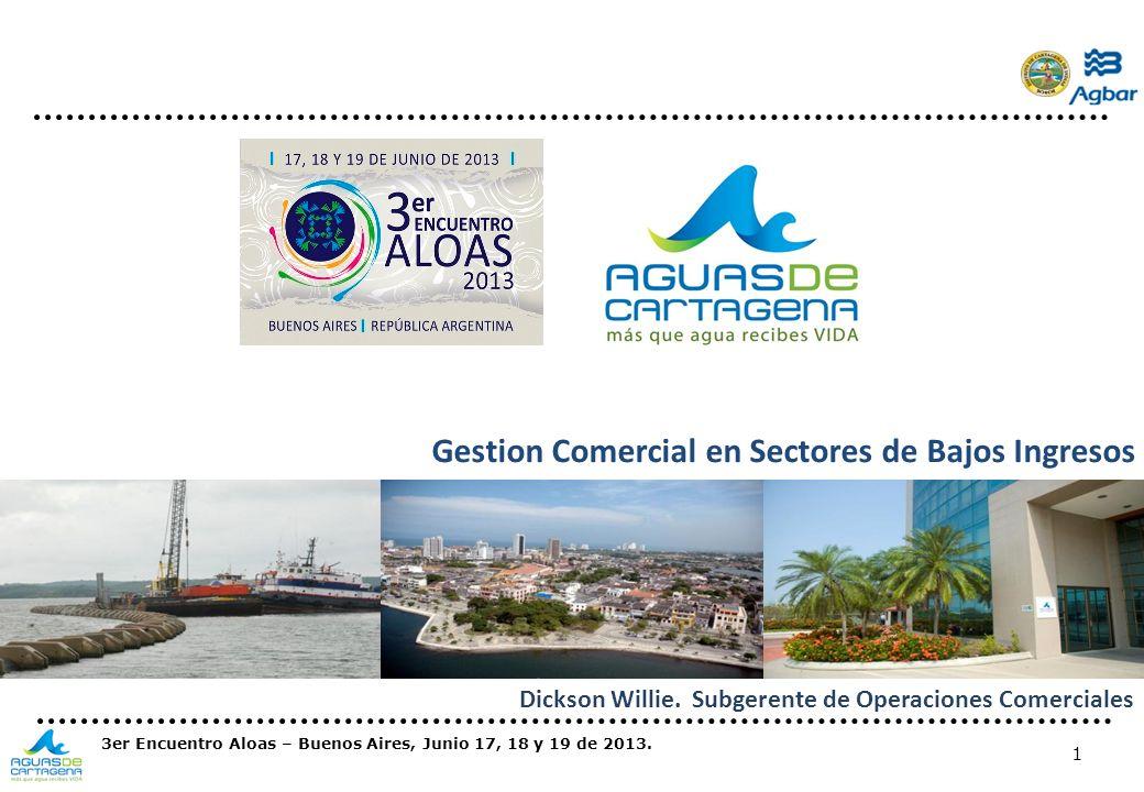 1 3er Encuentro Aloas – Buenos Aires, Junio 17, 18 y 19 de 2013. Gestion Comercial en Sectores de Bajos Ingresos Dickson Willie. Subgerente de Operaci