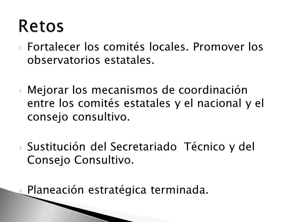 Fortalecer los comités locales. Promover los observatorios estatales. Mejorar los mecanismos de coordinación entre los comités estatales y el nacional