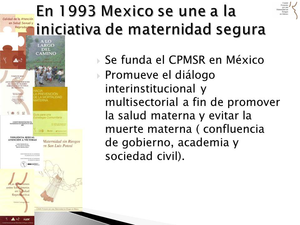 Se funda el CPMSR en México Promueve el diálogo interinstitucional y multisectorial a fin de promover la salud materna y evitar la muerte materna ( co