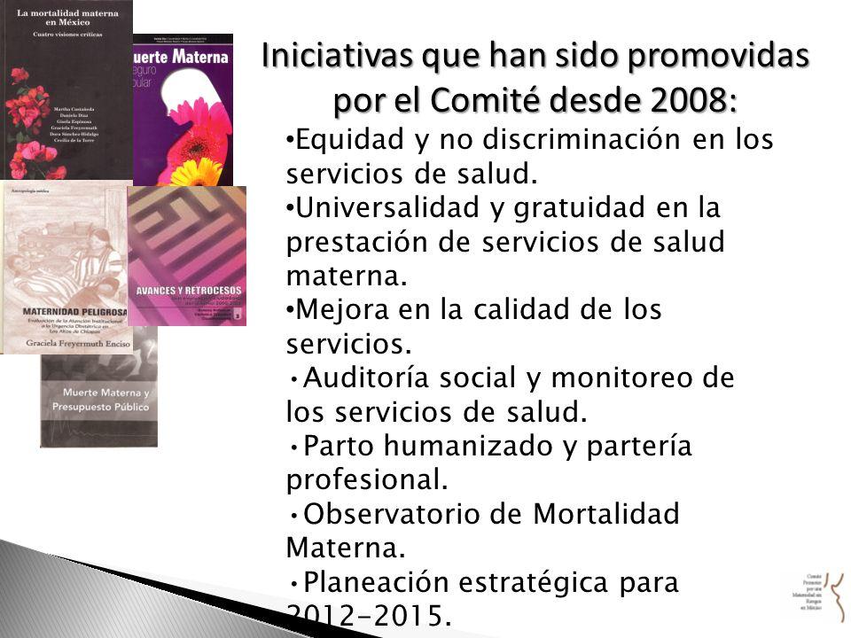 Iniciativas que han sido promovidas por el Comité desde 2008: Equidad y no discriminación en los servicios de salud. Universalidad y gratuidad en la p