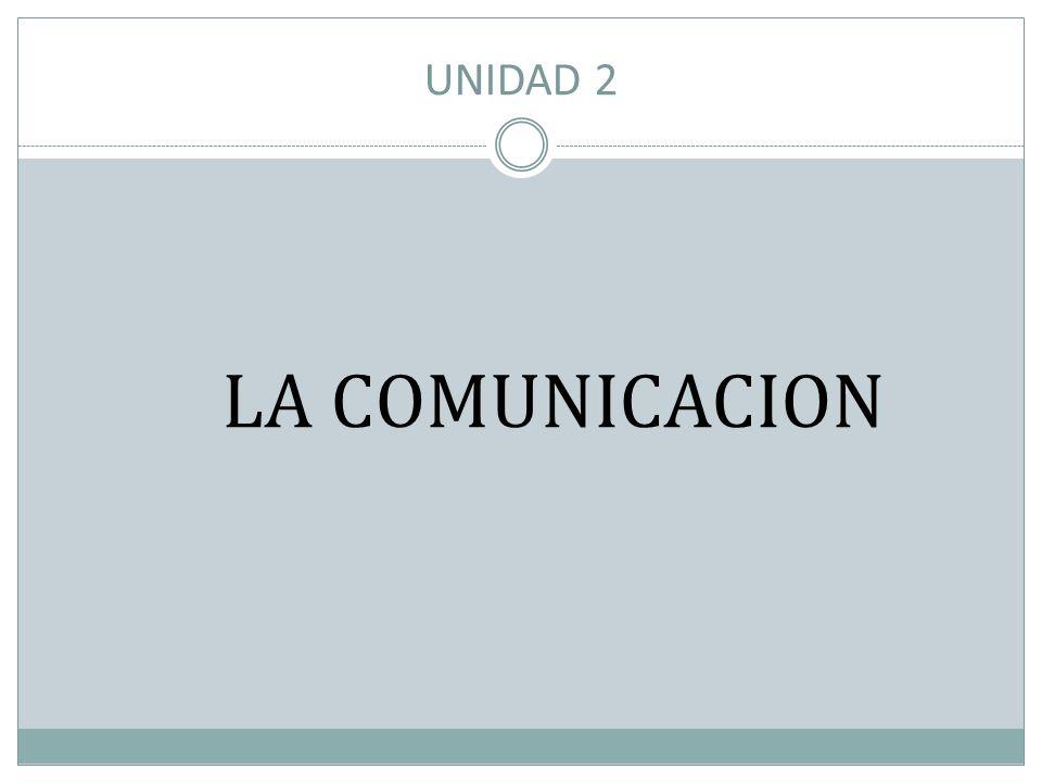 UNIDAD 2 LA COMUNICACION