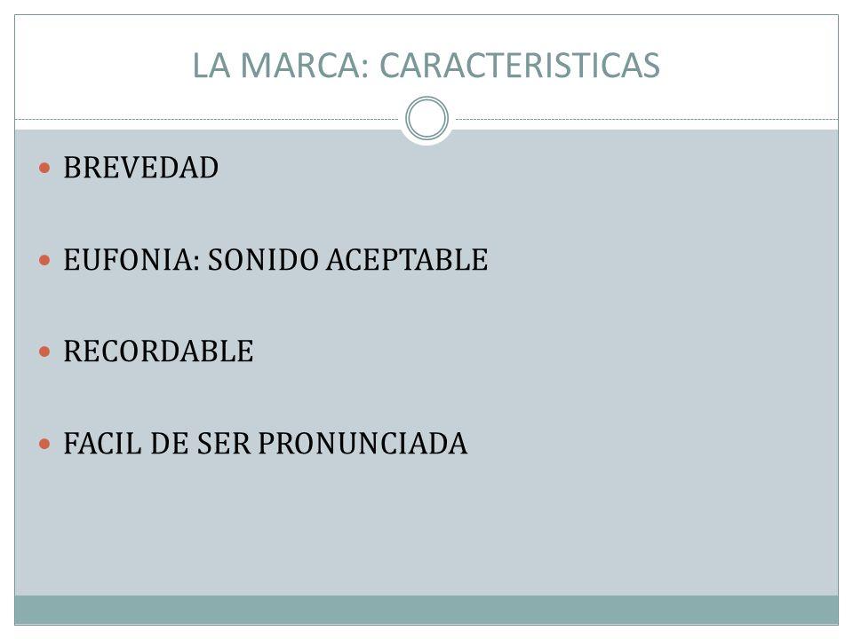 LA MARCA: CARACTERISTICAS BREVEDAD EUFONIA: SONIDO ACEPTABLE RECORDABLE FACIL DE SER PRONUNCIADA
