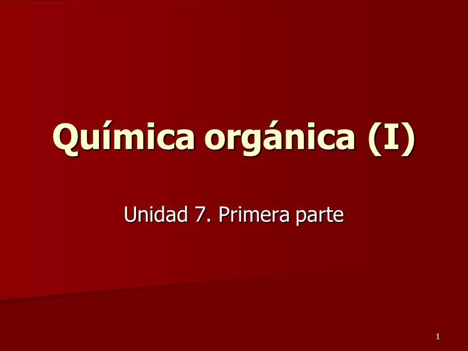 1 Química orgánica (I) Unidad 7. Primera parte