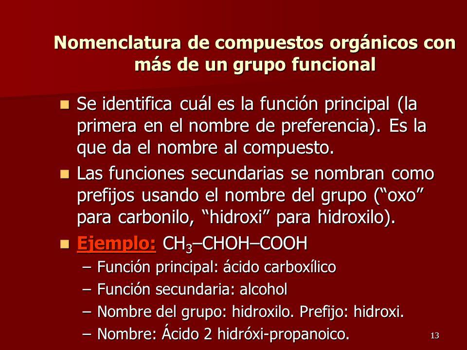 13 Nomenclatura de compuestos orgánicos con más de un grupo funcional Se identifica cuál es la función principal (la primera en el nombre de preferenc