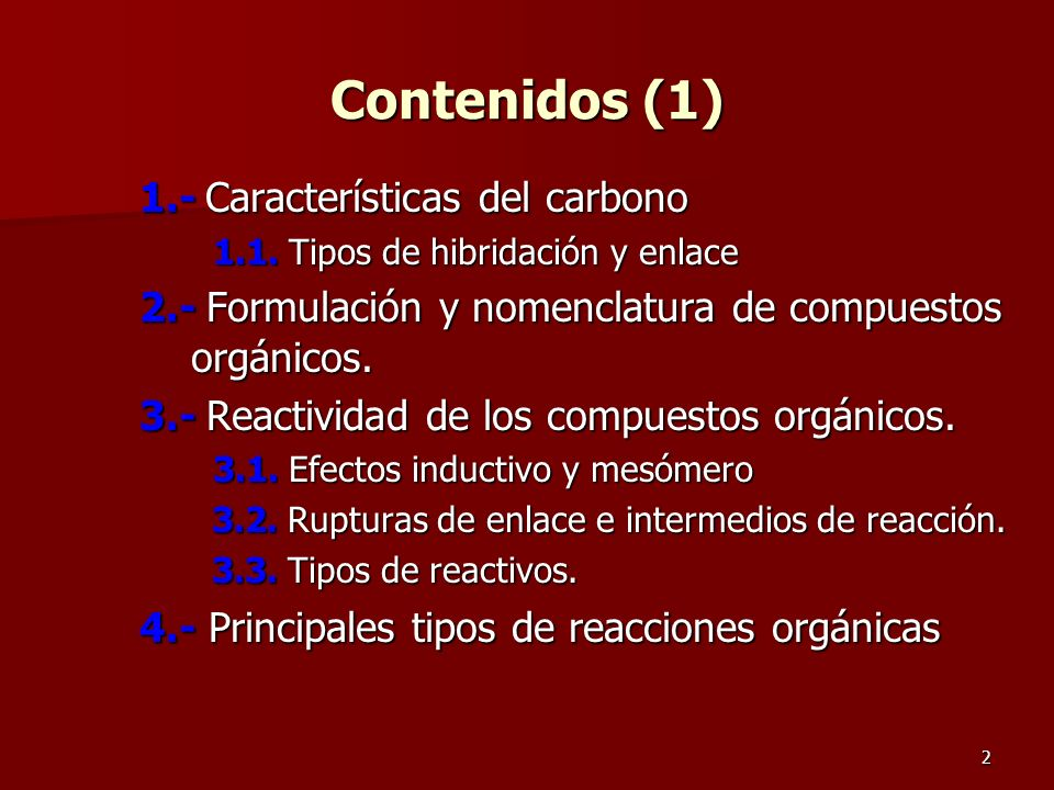 2 Contenidos (1) 1.- Características del carbono 1.1. Tipos de hibridación y enlace 2.- Formulación y nomenclatura de compuestos orgánicos. 3.- Reacti