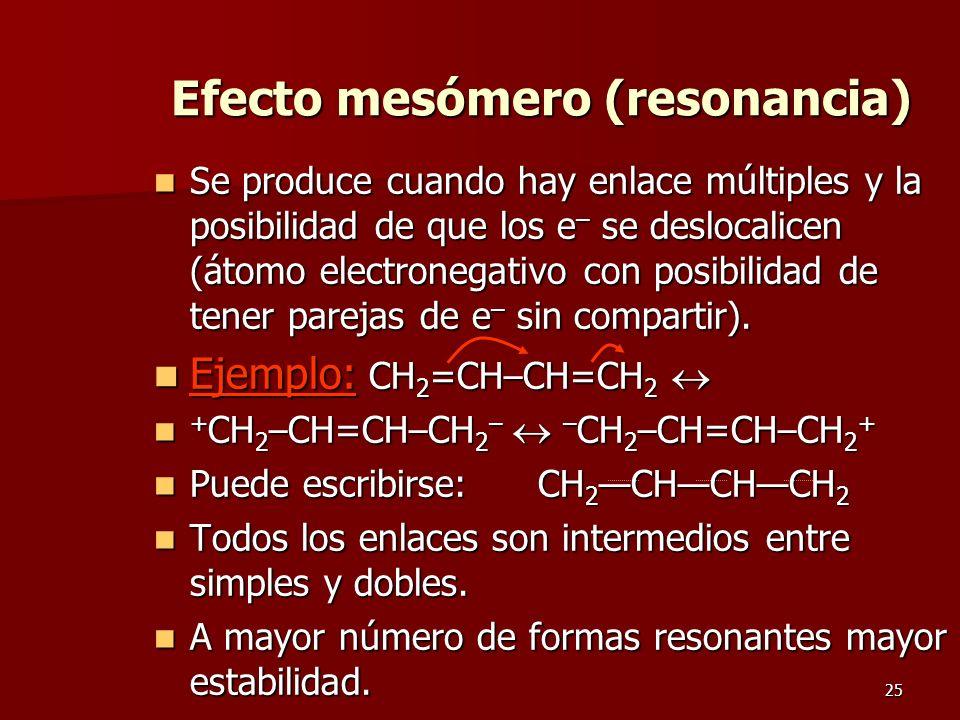 25 Efecto mesómero (resonancia) Se produce cuando hay enlace múltiples y la posibilidad de que los e – se deslocalicen (átomo electronegativo con posi
