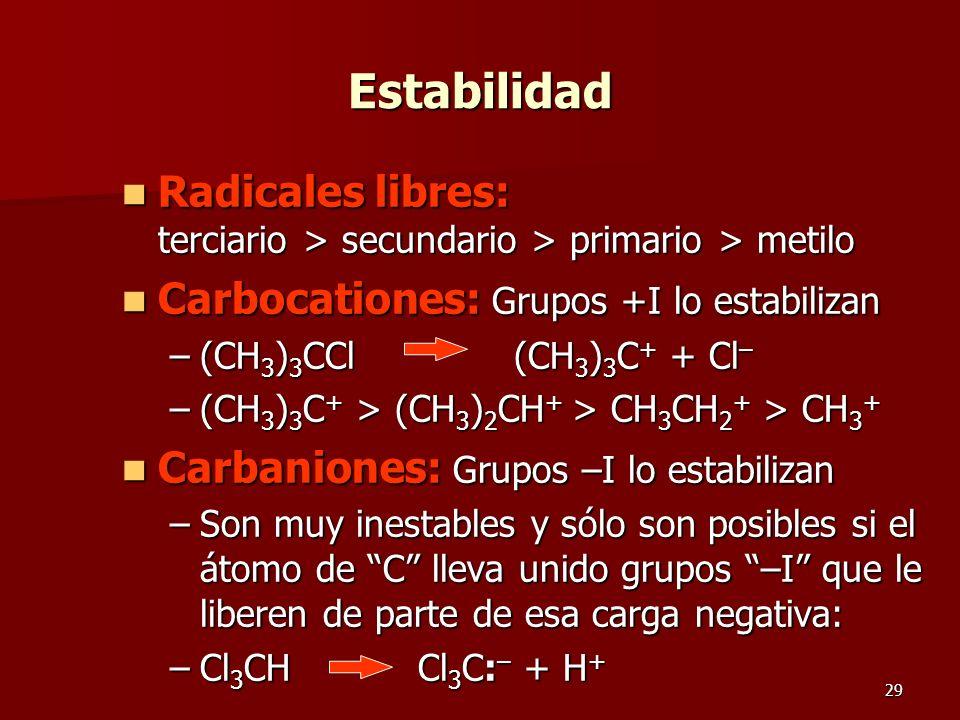 29 Estabilidad Radicales libres: terciario > secundario > primario > metilo Radicales libres: terciario > secundario > primario > metilo Carbocationes