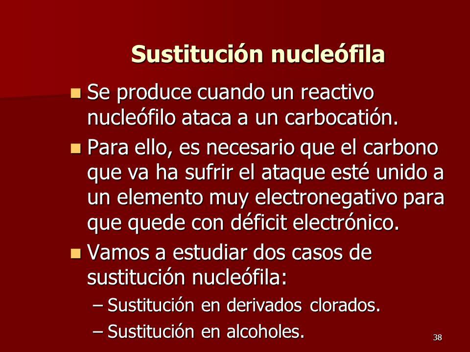 38 Sustitución nucleófila Se produce cuando un reactivo nucleófilo ataca a un carbocatión. Se produce cuando un reactivo nucleófilo ataca a un carboca