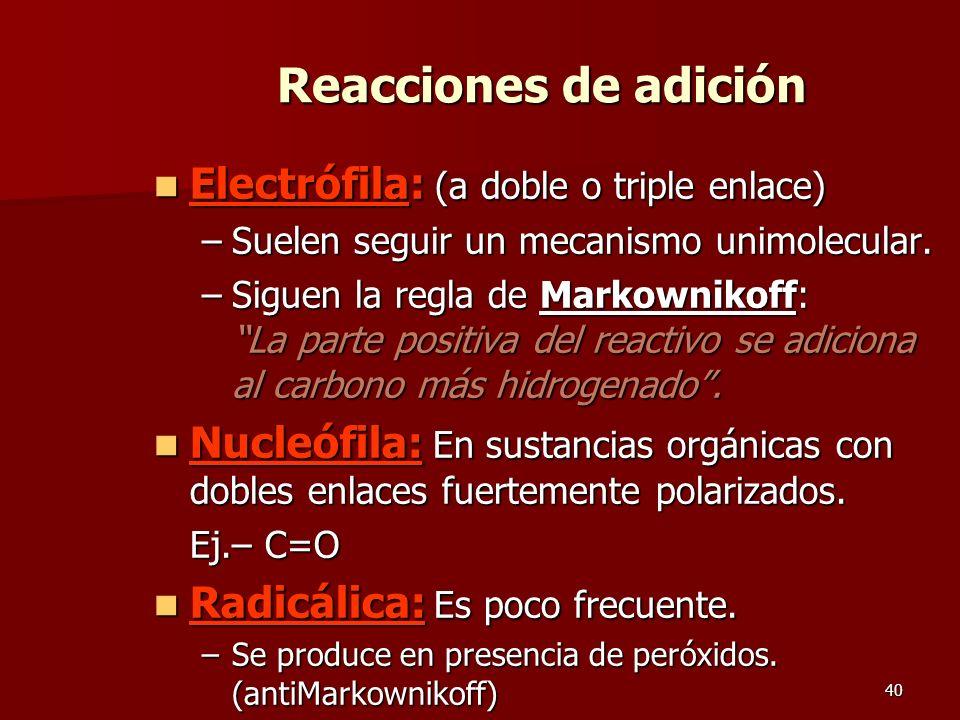 40 Reacciones de adición Electrófila: (a doble o triple enlace) Electrófila: (a doble o triple enlace) –Suelen seguir un mecanismo unimolecular. –Sigu