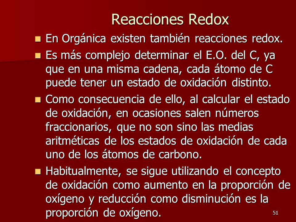 51 Reacciones Redox En Orgánica existen también reacciones redox. En Orgánica existen también reacciones redox. Es más complejo determinar el E.O. del