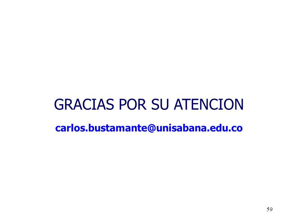 59 GRACIAS POR SU ATENCION carlos.bustamante@unisabana.edu.co