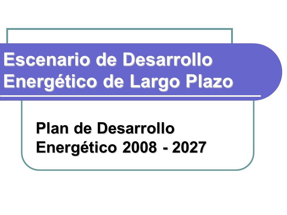 Escenario de Desarrollo Energético de Largo Plazo Plan de Desarrollo Energético 2008 - 2027