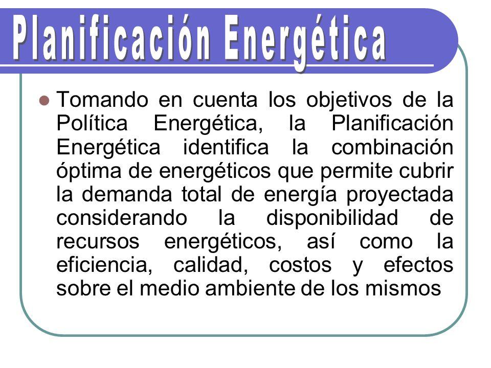 Tomando en cuenta los objetivos de la Política Energética, la Planificación Energética identifica la combinación óptima de energéticos que permite cubrir la demanda total de energía proyectada considerando la disponibilidad de recursos energéticos, así como la eficiencia, calidad, costos y efectos sobre el medio ambiente de los mismos