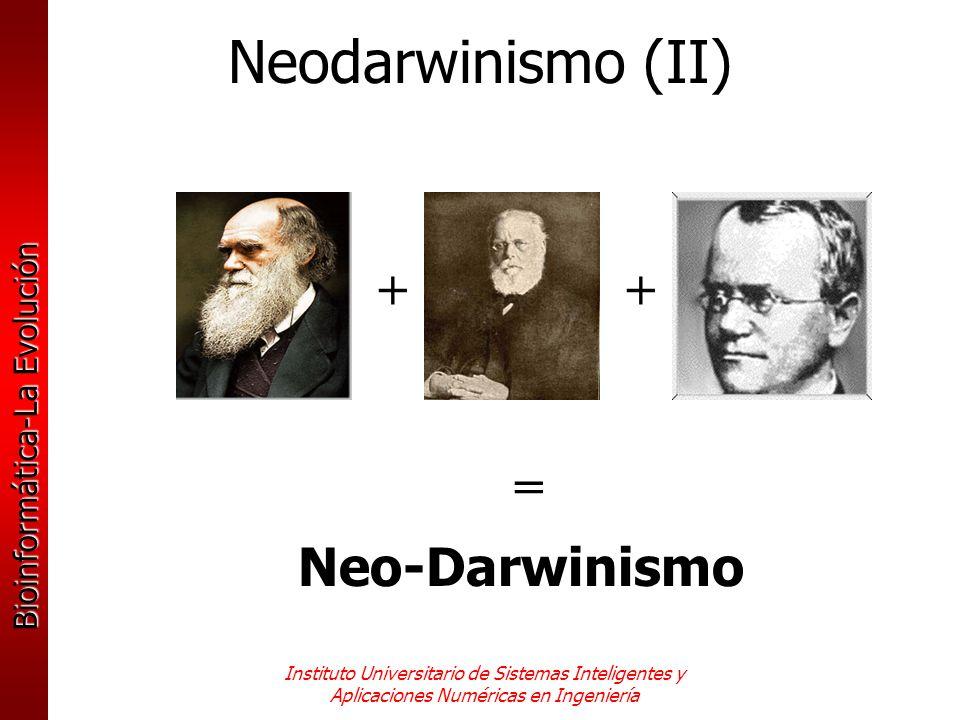Bioinformática-La Evolución Instituto Universitario de Sistemas Inteligentes y Aplicaciones Numéricas en Ingeniería ++ = Neo-Darwinismo Neodarwinismo