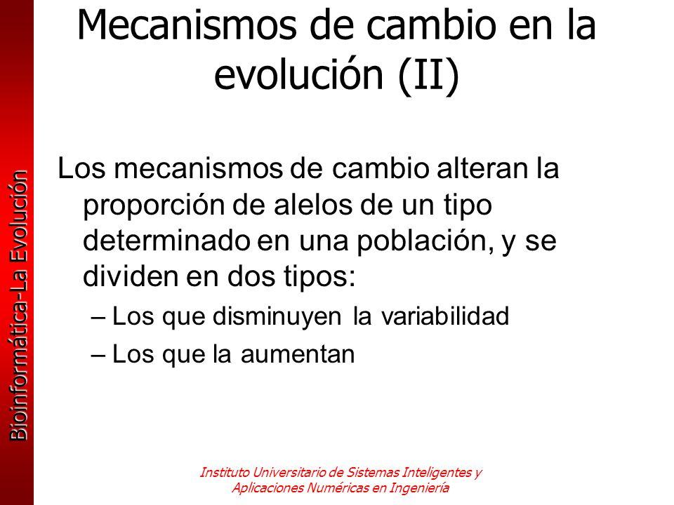 Bioinformática-La Evolución Instituto Universitario de Sistemas Inteligentes y Aplicaciones Numéricas en Ingeniería Los mecanismos de cambio alteran l