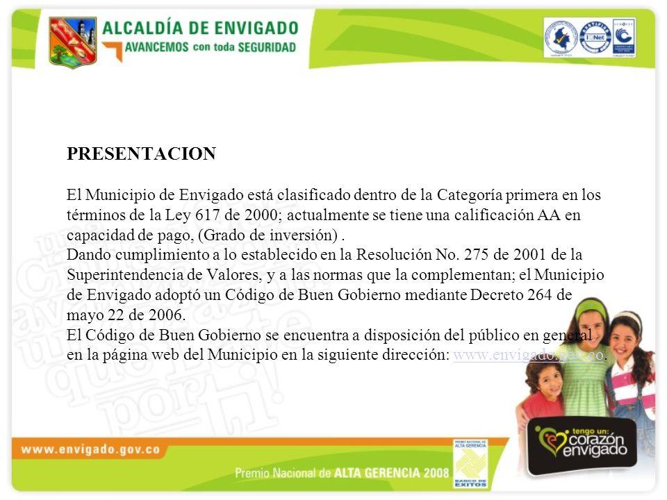 PRESENTACION El Municipio de Envigado está clasificado dentro de la Categoría primera en los términos de la Ley 617 de 2000; actualmente se tiene una calificación AA en capacidad de pago, (Grado de inversión).