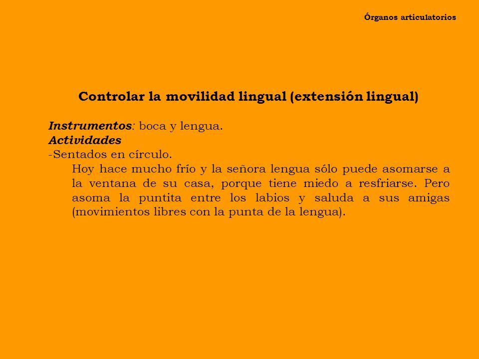 Órganos articulatorios Movilidad lingual (extensión) Instrumentos : boca y lengua. Actividades -Profesor/a y niños/as sentados en círculo. ¿Os habéis