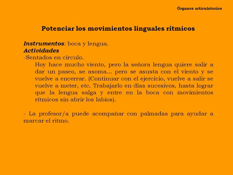 Órganos articulatorios Controlar la movilidad lingual (extensión lingual) Instrumentos : boca y lengua. Actividades -Sentados en círculo. Hoy hace muc